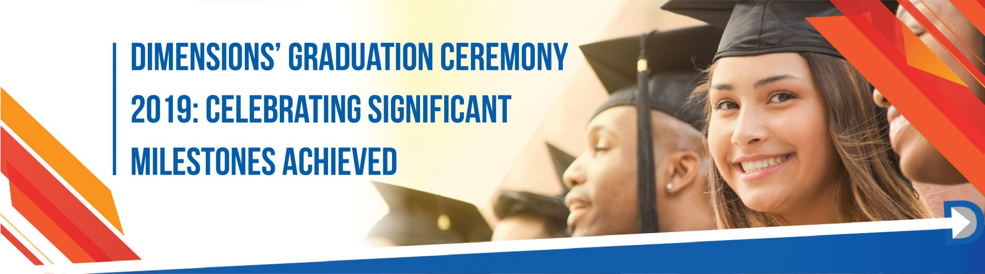 DIMENSIONS' GRADUATION CEREMONY 2019: CELEBRATING SIGNIFICANT MILESTONES ACHIEVED